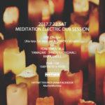 2017.7.22 SAT  MEDITATION ELECTRIC DUB SESSION