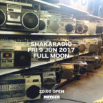 2017.6.9 FRI ∞ FULLMOON ∞ - SHAKARADIO - OPEN